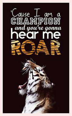 Cause I am a champion and you're gonna hear me ROAR! - Katy Perry #quote #lyrics