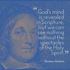 Thomas Manton was an English Puritan clergyman. In 1656 he was appointed as a lecturer at Westminster Abbey and most importantly as rector of St. Bible Scriptures, Bible Quotes, Bible Teachings, Bible Prayers, Christian Faith, Christian Quotes, Christian Living, Uplifting Quotes, Inspirational Quotes