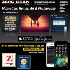 GET THIS APP! Motivation, humor, art and photography by Zero Dean in a streamlined, ad-free, easy to use app.