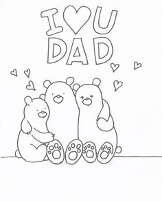Free Printable Fathers Day Coloring Page with Bear Family. Write names under them to make it a personalised card. Can draw more little bears for u for free.  Just leave message at the comment . .
