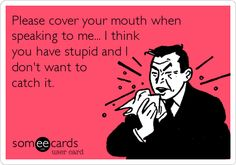 Cover your mouth!