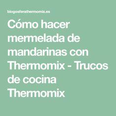 Cómo hacer mermelada de mandarinas con Thermomix - Trucos de cocina Thermomix