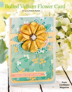Rolled Vellum Flower Card from the Spring 2015 issue of CardMaker Magazine. Order a digital copy here: https://www.anniescatalog.com/detail.html?code=AM5256