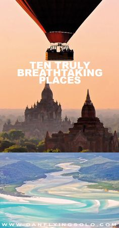 Bucketlist and wanderlust are words we throw around nowadays but these ten truly breathtaking places really are worthy of being on that list!