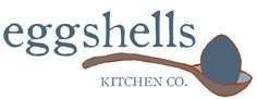 Eggshells Kitchen Co.  Visit at www.eggshellskitchencompany.com