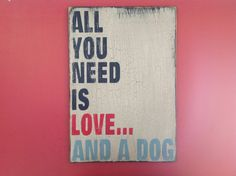 All you need is love and a dog wooden sign by KingstonCreations, $30.00
