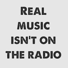 Real music isn't on the radio
