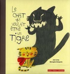 Le Chat qui voulait être un tigre  Par jean leroy | berengere delaporte