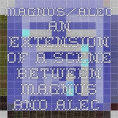 Magnus/Alec. An extension of a scene between Magnus and Alec.