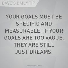 if your goals are too vague, they are still just dreams.