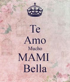Te amo mucho mami bella