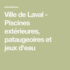 Ville de Laval - Piscines extérieures, pataugeoires et jeux d'eau Kiddy Pool, Outdoor Pool, Water Games, Pools