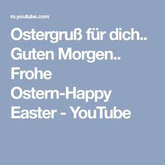 Ostergruß für dich.. Guten Morgen.. Frohe Ostern-Happy Easter - YouTube