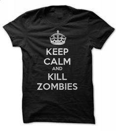 Keep Calm and Kill Zombies - #tee shirt #design t shirt. BUY NOW => https://www.sunfrog.com/Zombies/keep-calm-and-kill-zombies-tee.html?id=60505