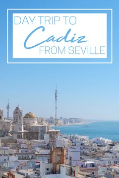 Day-trip-to-Cadiz from Seville #cadiz #andalusia #spain