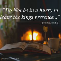 Don't hurry in the Kings (God) presence...
