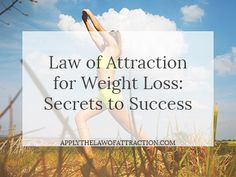 How to apply the law of attraction for weight loss: Discover the secret to…