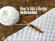 How to Crochet: Tips for Adding a Border in Crochet. Great tutorial, easy finish yet it makes ALL THE DIFFERENCE.
