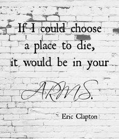 ~ Eric Clapton