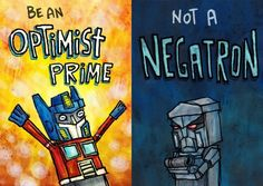 Image result for don't be a negatron be an optimist prime