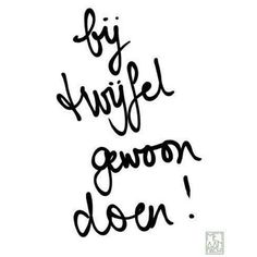 (If you hesitate, just go for it) dutch words Best Quotes, Funny Quotes, Words Quotes, Sayings, Quotes Kids, Qoutes, Dutch Words, Dutch Quotes, Thats The Way