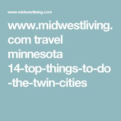www.midwestliving.com travel minnesota 14-top-things-to-do-the-twin-cities