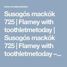 Susogós mackók 725 | Flamey with toothletmetoday | Susogós mackók 725 | Flamey with toothletmetoday – Susogós Mackók | Videók | Comedy Central Magyarország