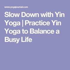 Slow Down with Yin Yoga | Practice Yin Yoga to Balance a Busy Life