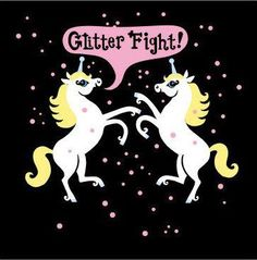 Unicorn glitter fight.