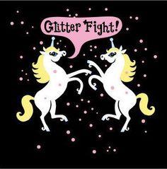 Unicorn glitter fight.