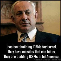 "Iran isn't building ICBMS for Israel. They have missiles that can hit us. They are building ICBMs to hit AMERICA. "" Bibi Netanyahu.    NE-Tan-Ya-Hu.  He is NOT Islamic. He is OF the Bible. He is ON Americas side. The Muslim White House has dragged Israel through the Mud. Obama was having Pro-Palestine anti-jewish breakfasts before he was even elected."