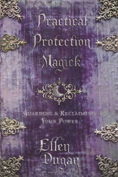 Practical Protection Magick: Guarding & Reclaiming Your Power by Ellen Dugan, http://www.amazon.com/dp/0738721689/ref=cm_sw_r_pi_dp_KFt3pb10GEX03