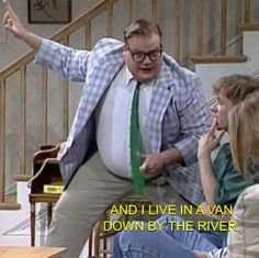 SNL~Chris Farley~ Living in a Van down by the river.