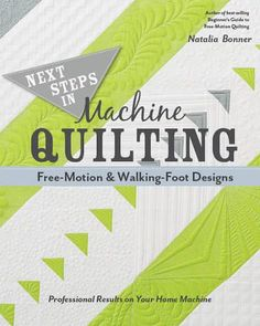 Next Steps in Machine Quilting - Free-Motion & Walking-Foot Designs