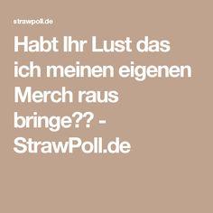 Habt Ihr Lust das ich meinen eigenen Merch raus bringe?🙄 - StrawPoll.de
