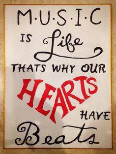 Music is Life. Thats why our hearts have beats.