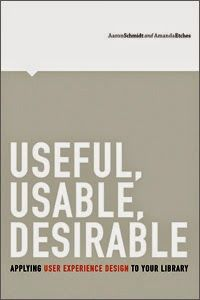 Scmidt, Aaron, and Amanda Etches. Useful, Usable, Desirable: Applying User Experience Design to Your Library. Chicago: ALA Editions, 2014.
