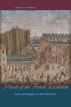 PRIESTS OF THE FRENCH REVOLUTION: SAINTS AND RENEGADES IN A NEW POLITICAL ERA by Joseph F. Byrnes: http://www.psupress.org/books/titles/978-0-271-06377-5.html **New in Paperback**