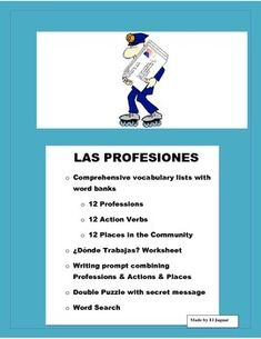 This interactive unit in Professions is a great way to teach student different professions, review action verbs and places in the community. It is designed to have students think about the professions, where they work and what they do.    It contains 1- Vocabulary list of Professions with word bank 2-Vocabulary list of Places in the community with word bank 3-Vocabulary list of Action verbs with word bank 4- Donde Trabaja ?
