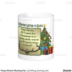 Funny Hunter Hunting Christmas Letter To Santa Classic White Coffee Mug This funny holiday design for the hunter on your gift list features an big buck antler rack with a Camo Christmas Tree. Dear Santa, All I want for Christmas is a trophy rack, warm feet, & more time to hunt! Great gift for a hunter, hunting guide, professional hunter, outdoorsman or sportsman.