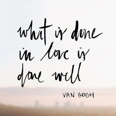 """""""What is done in love is done well."""" - Van Gogh Design by @allieseidel. Made with the @vrsly app. #vrsly #madewithvrsly"""