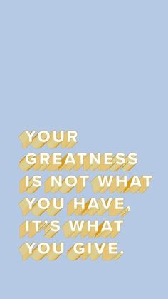 your greatnedd is not what you habe it's what you give. #word #quote #blue