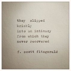 """...from which they never recovered."" - Fitzgerald / love; intimacy"