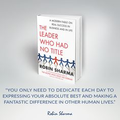 """You only need to dedicate each day to expressing your absolute best and making a fantastic difference in other human lives."" ~ The Leader Who Had No Title"