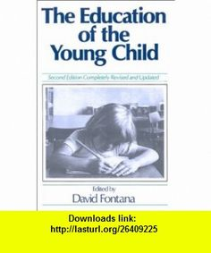 The Education of the Young Child (9780631135852) David Fontana , ISBN-10: 0631135855  , ISBN-13: 978-0631135852 ,  , tutorials , pdf , ebook , torrent , downloads , rapidshare , filesonic , hotfile , megaupload , fileserve