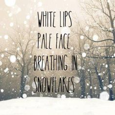 "Ed Sheeran - The A Team Lyrics ""White lips pale face breathing in the snowflakes"" Snow Quotes, Winter Quotes, Cute Quotes, Winter Sayings, Quotes About Snow, Quotes About Winter, Quirky Quotes, Ed Sheeran, Pale Face"