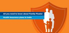 All you need to know about Family Floater Health Insurance plans in India