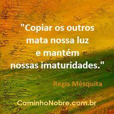 Copiar os outros mata nossa luz e mantém nossas imaturidades. Regis Mesquita http://caminhonobre.com.br/  #verdade #verdadeiro