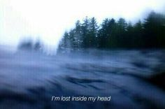 We're all lost inside our heads.