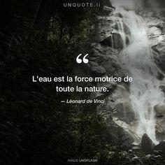 """Léonard de Vinci """"L'eau est la force motrice de toute la nature."""""""